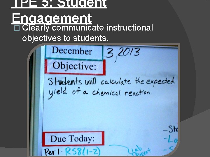 TPE 5: Student Engagement � Clearly communicate instructional objectives to students.