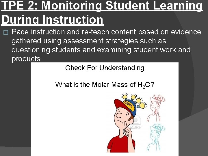 TPE 2: Monitoring Student Learning During Instruction � Pace instruction and re-teach content based