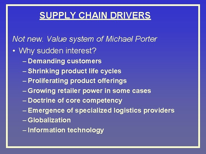 SUPPLY CHAIN DRIVERS Not new. Value system of Michael Porter • Why sudden interest?