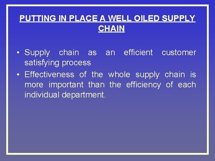 PUTTING IN PLACE A WELL OILED SUPPLY CHAIN • Supply chain as an efficient