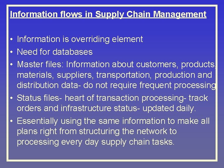Information flows in Supply Chain Management • Information is overriding element • Need for