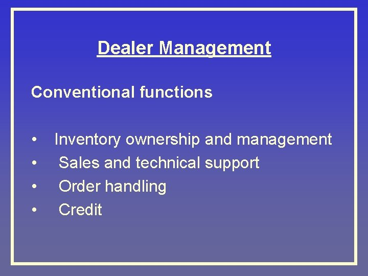 Dealer Management Conventional functions • • Inventory ownership and management Sales and technical support
