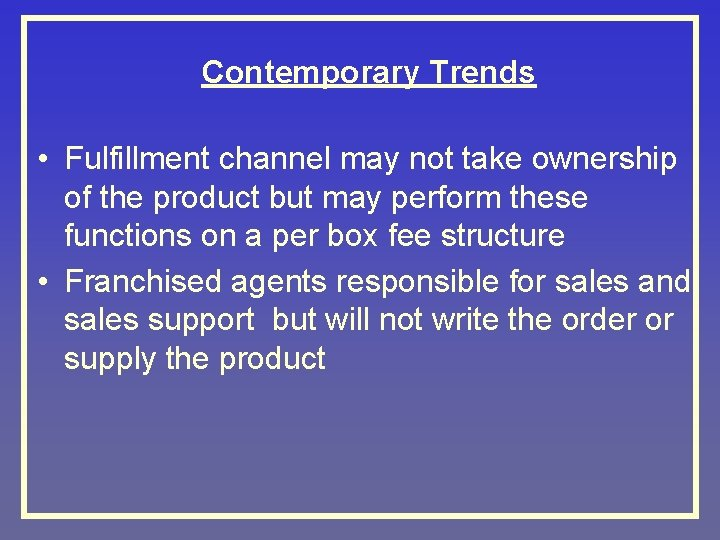 Contemporary Trends • Fulfillment channel may not take ownership of the product but may