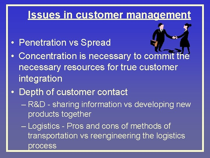 Issues in customer management • Penetration vs Spread • Concentration is necessary to commit