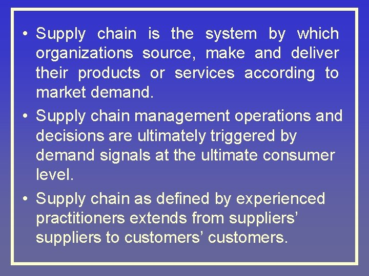 • Supply chain is the system by which organizations source, make and deliver