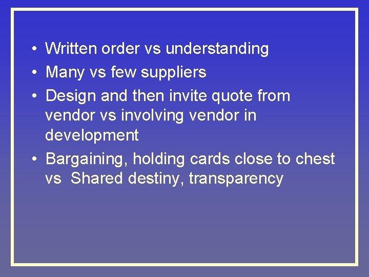 • Written order vs understanding • Many vs few suppliers • Design and