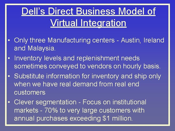 Dell's Direct Business Model of Virtual Integration • Only three Manufacturing centers - Austin,