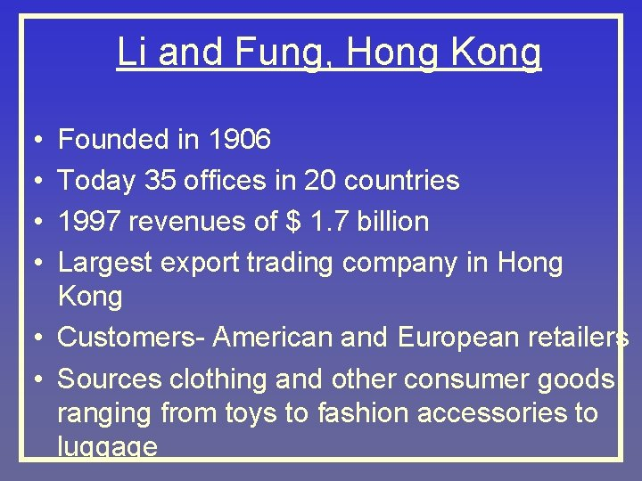 Li and Fung, Hong Kong • • Founded in 1906 Today 35 offices in