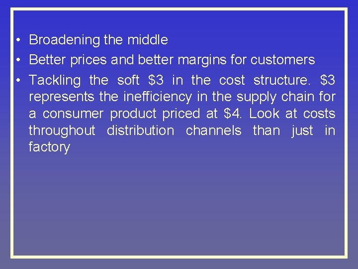• Broadening the middle • Better prices and better margins for customers •