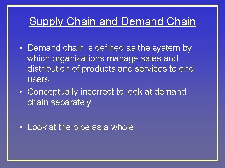 Supply Chain and Demand Chain • Demand chain is defined as the system by