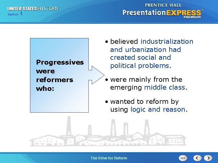 125 Section Chapter Section 1 Progressives were reformers who: • believed industrialization and urbanization