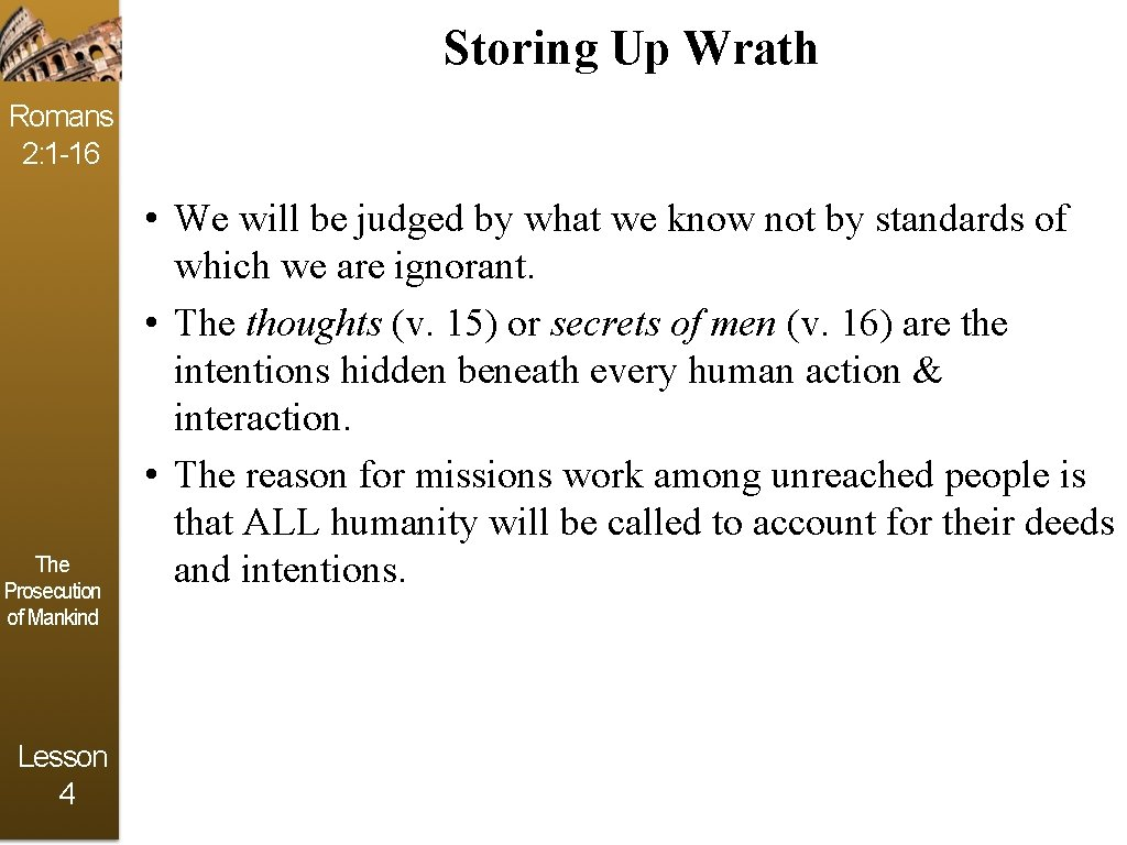 Storing Up Wrath Romans 2: 1 -16 The Prosecution of Mankind Lesson 4 •