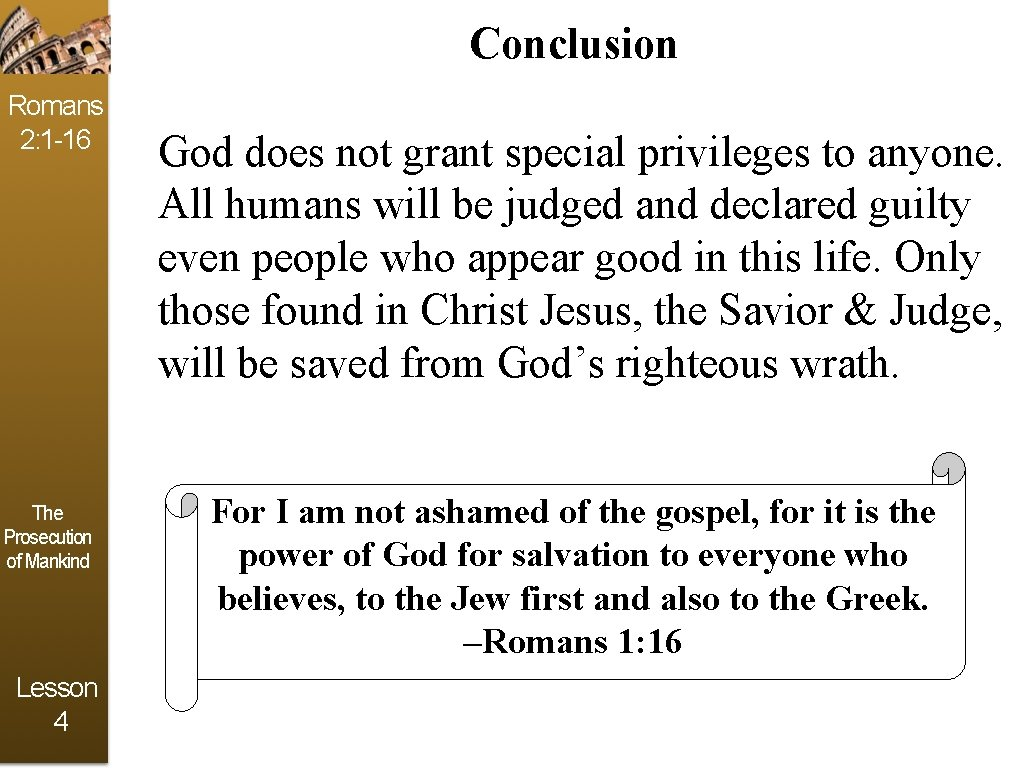 Conclusion Romans 2: 1 -16 The Prosecution of Mankind Lesson 4 God does not
