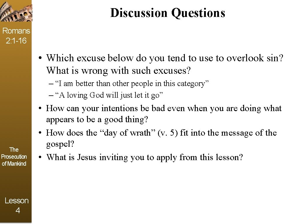 Discussion Questions Romans 2: 1 -16 • Which excuse below do you tend to