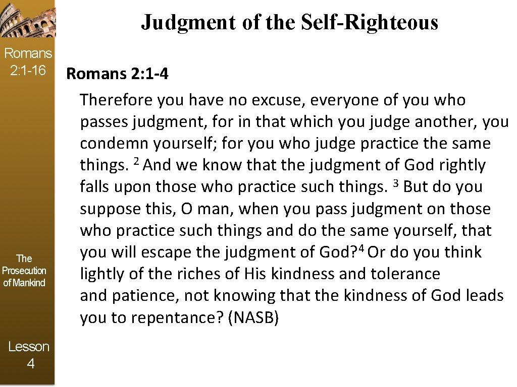 Judgment of the Self-Righteous Romans 2: 1 -16 The Prosecution of Mankind Lesson 4