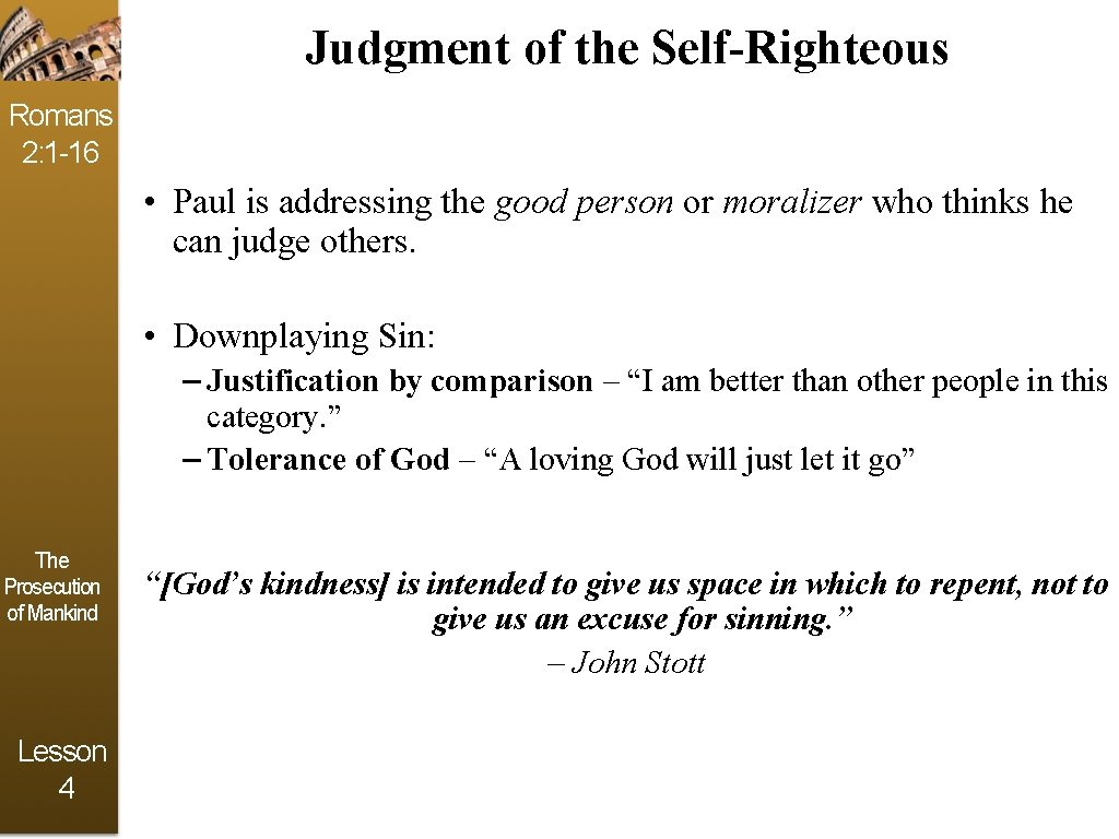 Judgment of the Self-Righteous Romans 2: 1 -16 • Paul is addressing the good