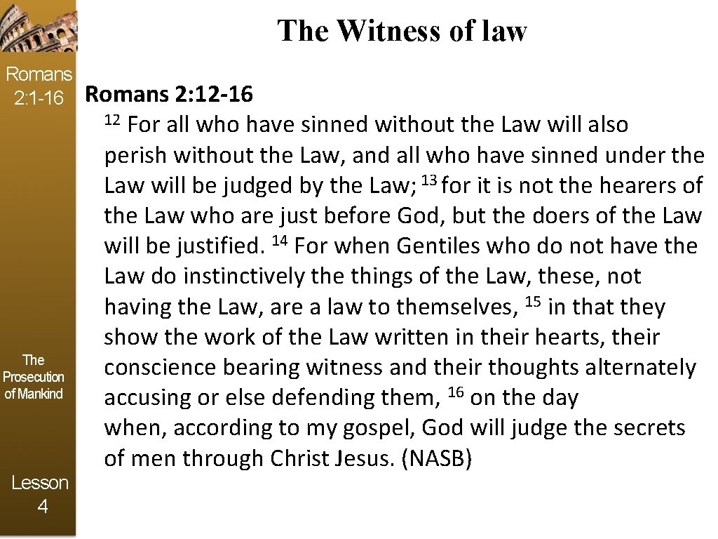 The Witness of law Romans 2: 1 -16 The Prosecution of Mankind Lesson 4