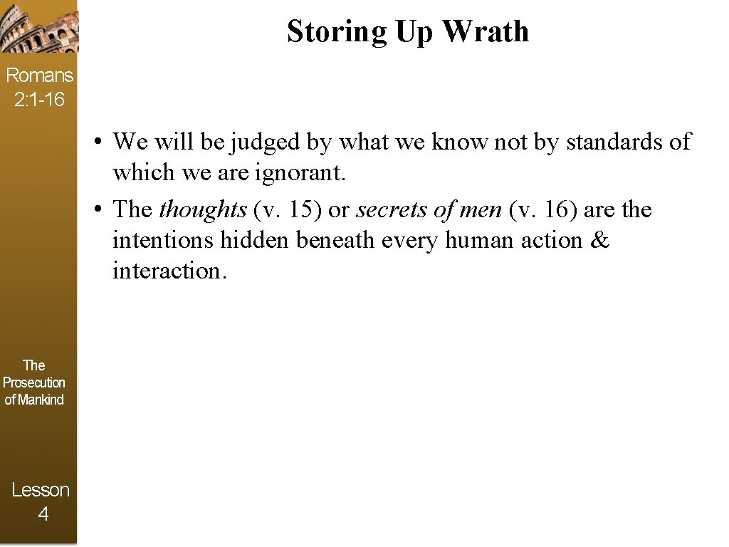 Storing Up Wrath Romans 2: 1 -16 • We will be judged by what