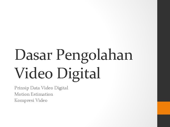 Dasar Pengolahan Video Digital Prinsip Data Video Digital Motion Estimation Kompresi Video