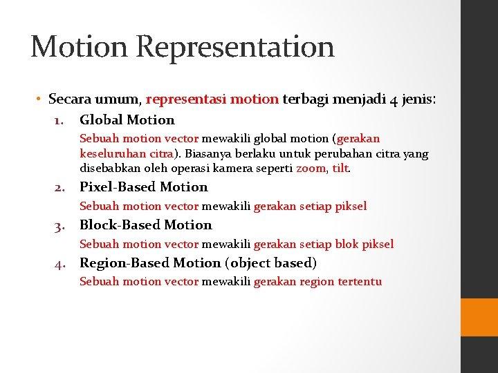 Motion Representation • Secara umum, representasi motion terbagi menjadi 4 jenis: 1. Global Motion