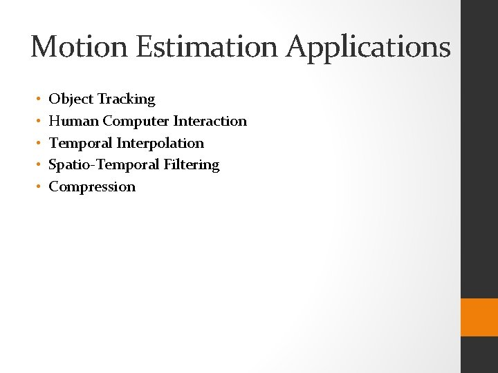 Motion Estimation Applications • • • Object Tracking Human Computer Interaction Temporal Interpolation Spatio-Temporal