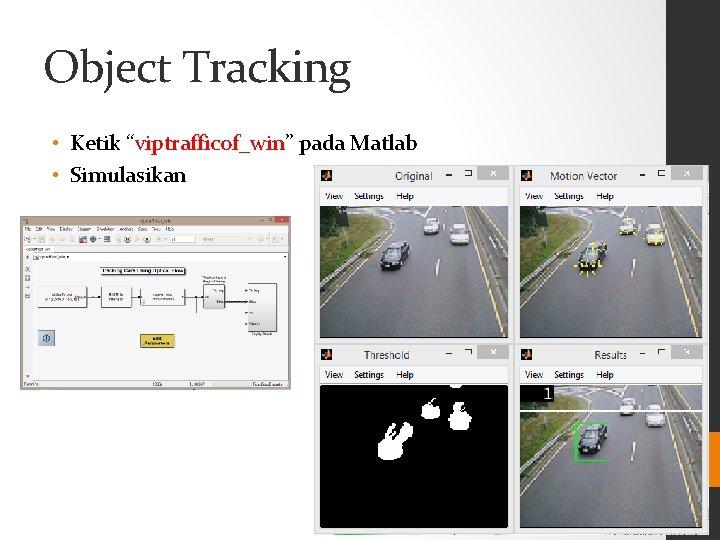 """Object Tracking • Ketik """"viptrafficof_win"""" pada Matlab • Simulasikan"""