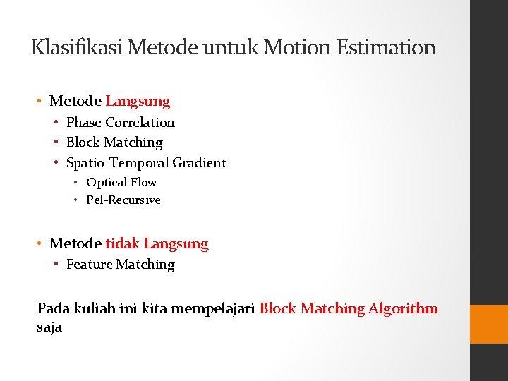 Klasifikasi Metode untuk Motion Estimation • Metode Langsung • Phase Correlation • Block Matching