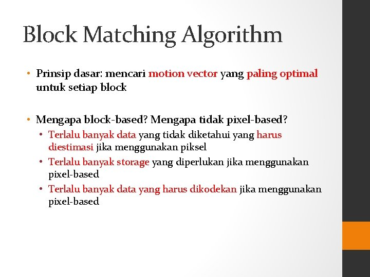 Block Matching Algorithm • Prinsip dasar: mencari motion vector yang paling optimal untuk setiap