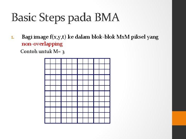 Basic Steps pada BMA 1. Bagi image f(x, y, t) ke dalam blok-blok Mx.