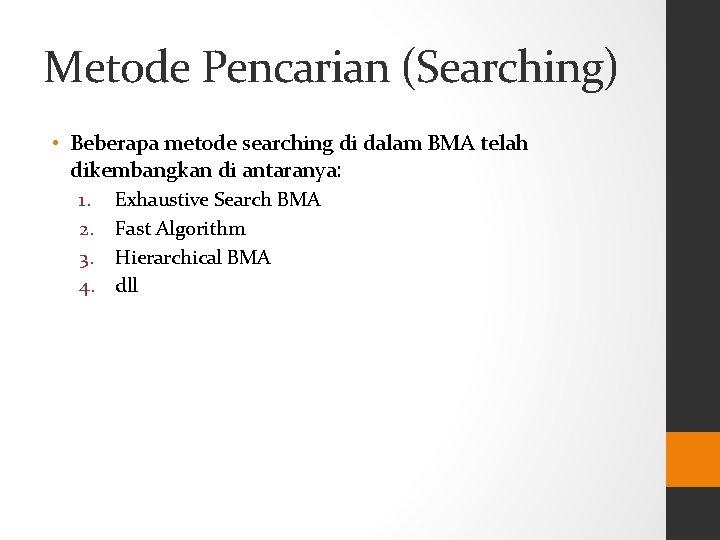 Metode Pencarian (Searching) • Beberapa metode searching di dalam BMA telah dikembangkan di antaranya: