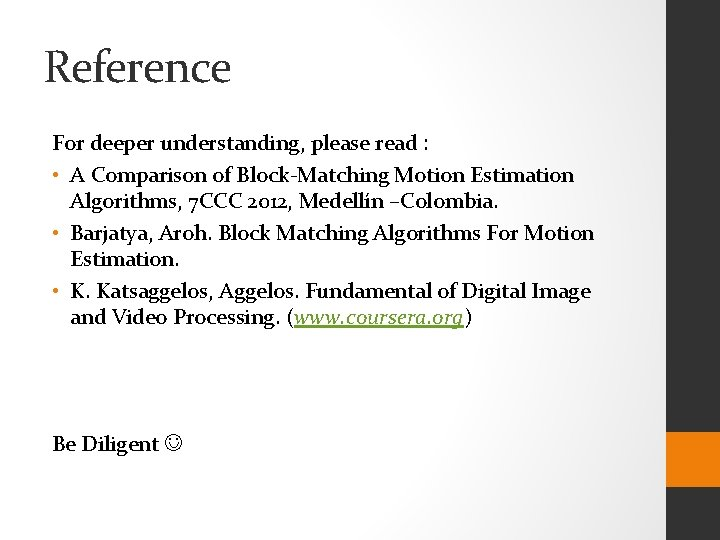 Reference For deeper understanding, please read : • A Comparison of Block-Matching Motion Estimation