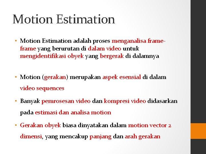 Motion Estimation • Motion Estimation adalah proses menganalisa frame yang berurutan di dalam video