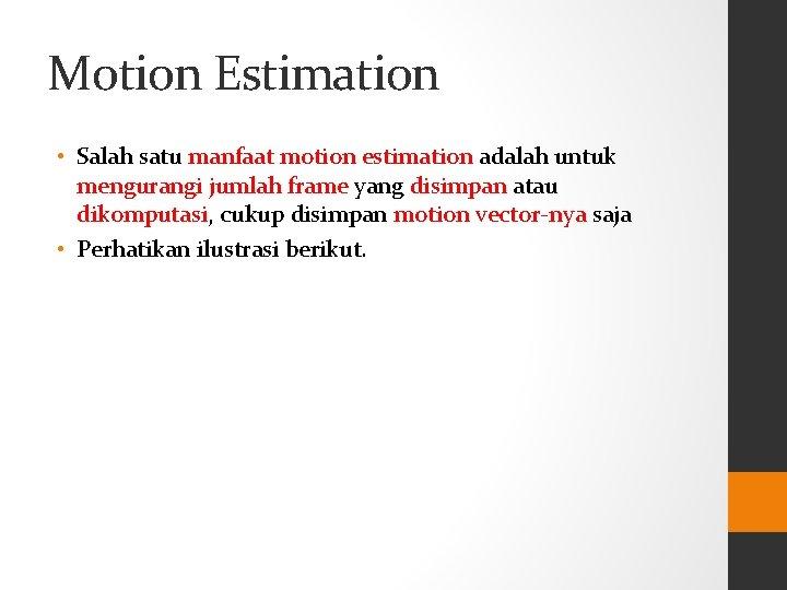 Motion Estimation • Salah satu manfaat motion estimation adalah untuk mengurangi jumlah frame yang