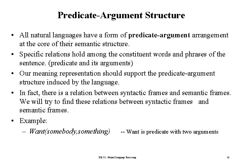 Predicate-Argument Structure • All natural languages have a form of predicate-argument arrangement at the