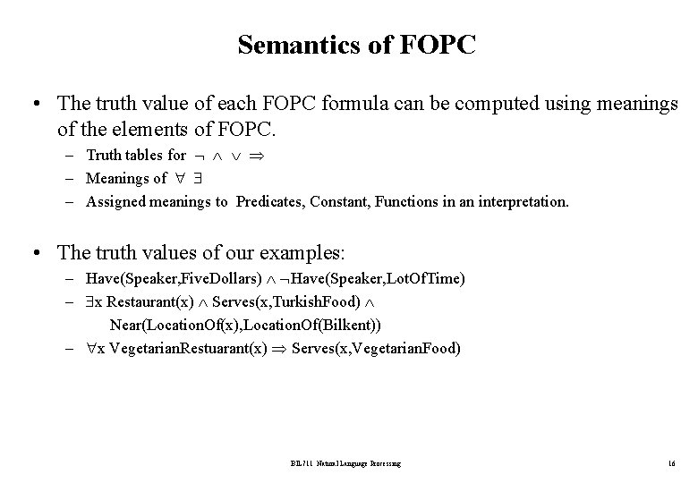 Semantics of FOPC • The truth value of each FOPC formula can be computed