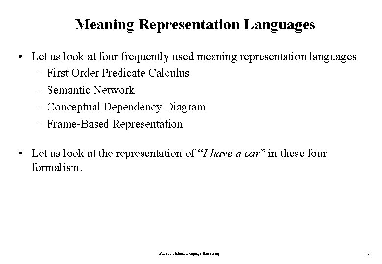Meaning Representation Languages • Let us look at four frequently used meaning representation languages.