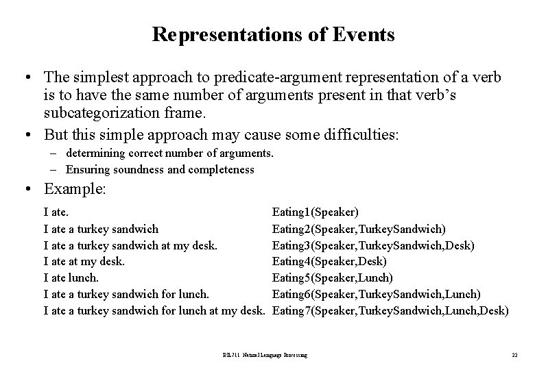 Representations of Events • The simplest approach to predicate-argument representation of a verb is