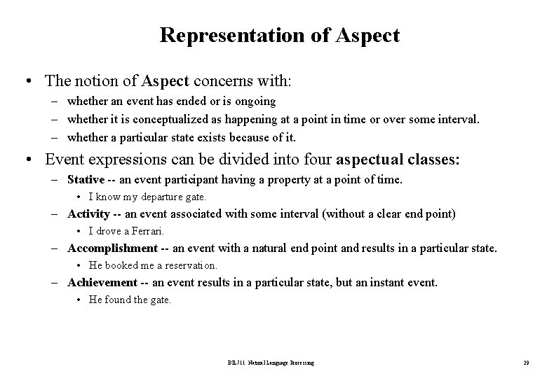 Representation of Aspect • The notion of Aspect concerns with: – whether an event