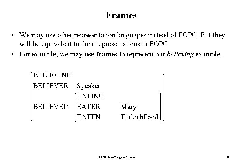Frames • We may use other representation languages instead of FOPC. But they will