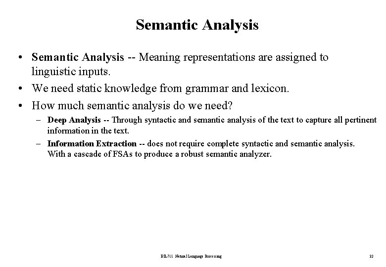 Semantic Analysis • Semantic Analysis -- Meaning representations are assigned to linguistic inputs. •