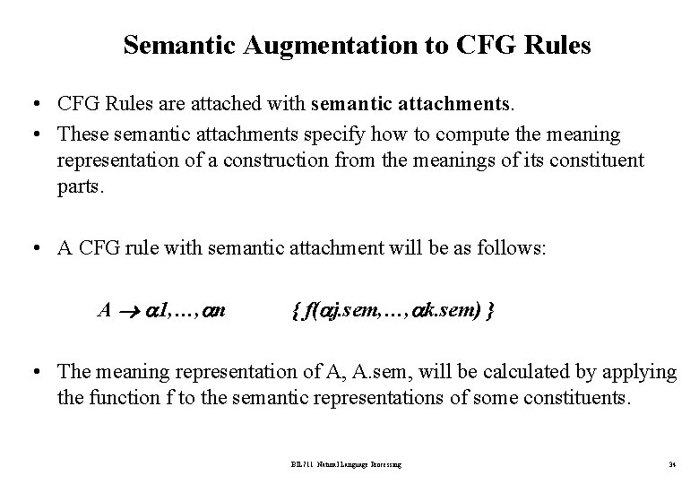 Semantic Augmentation to CFG Rules • CFG Rules are attached with semantic attachments. •