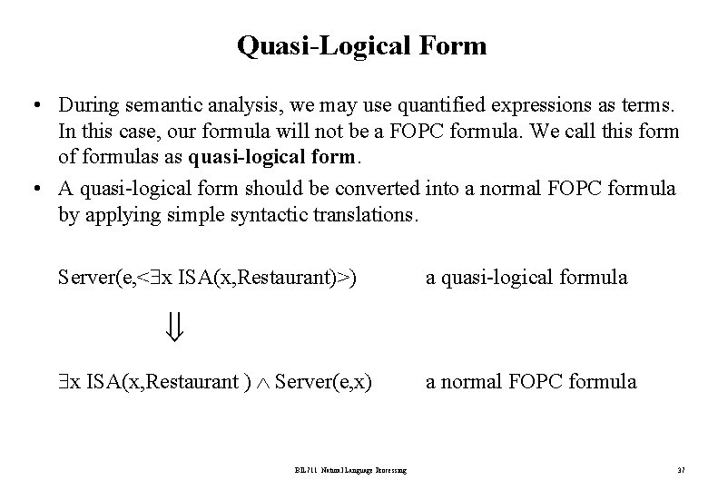 Quasi-Logical Form • During semantic analysis, we may use quantified expressions as terms. In
