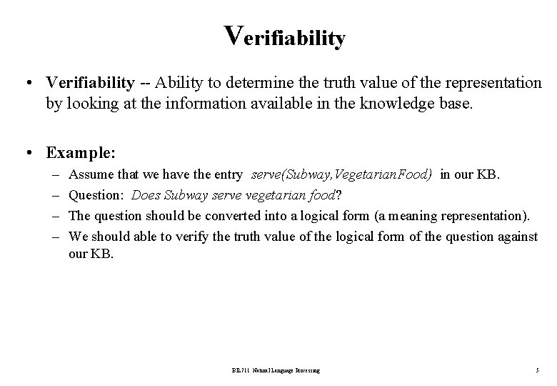 Verifiability • Verifiability -- Ability to determine the truth value of the representation by