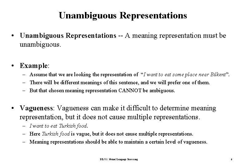 Unambiguous Representations • Unambiguous Representations -- A meaning representation must be unambiguous. • Example: