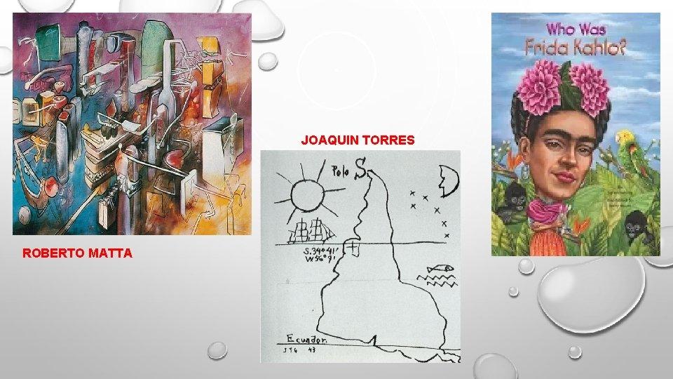 JOAQUIN TORRES ROBERTO MATTA
