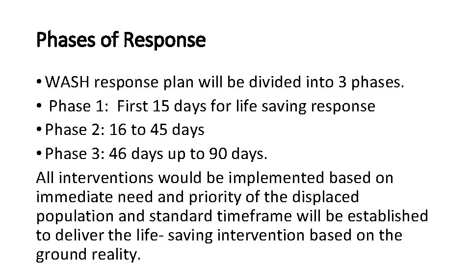 Phases of Response • WASH response plan will be divided into 3 phases. •