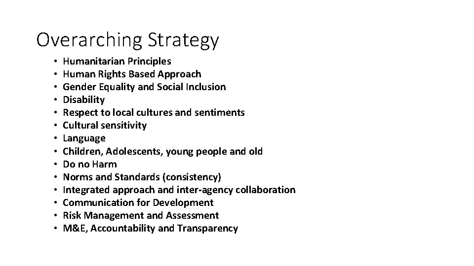 Overarching Strategy • • • • Humanitarian Principles Human Rights Based Approach Gender Equality