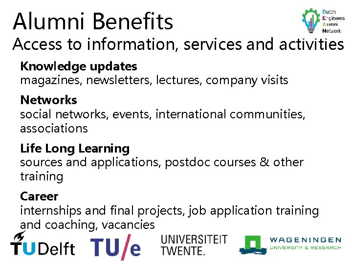 Alumni Benefits Access to information, services and activities Knowledge updates magazines, newsletters, lectures, company