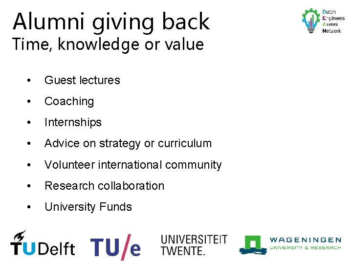 Alumni giving back Time, knowledge or value • Guest lectures • Coaching • Internships