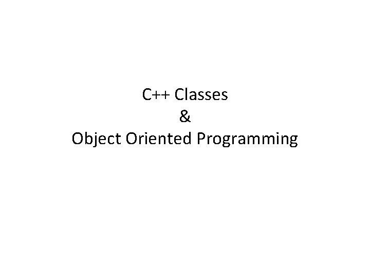C++ Classes & Object Oriented Programming